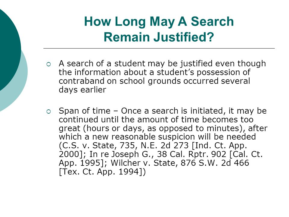 Examples of Reasonable Searches  REASONABLE – Student was staggering in the hallway and speaking with a slurred speech, behaviors never exhibited by the student in the past and consistent with numerous students encountered in the past under the influence of drugs (In re L.A., 21 P.3d 952 [Kan.