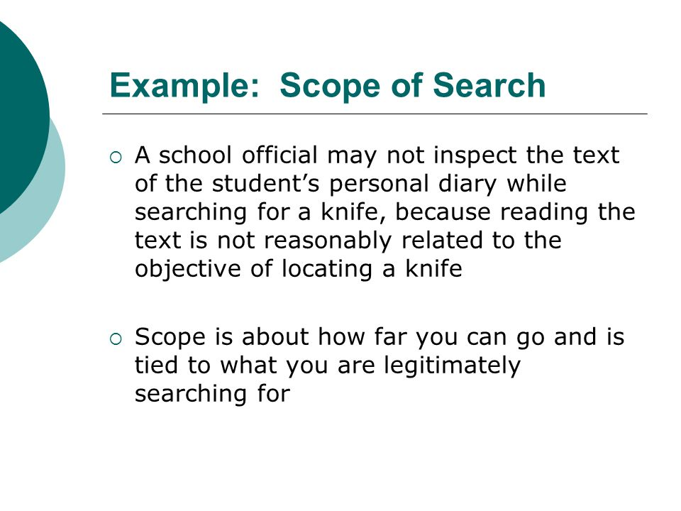 Concept of Scope of Search  Sequence of the search (order in which places are searched)  Selection of first place to be searched  Breadth of search (whether a search can continue if the first place searched did not produce contraband)