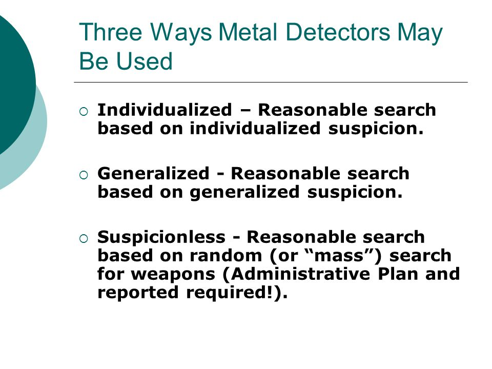 Metal Detectors: Restricted to JH/Middle School Campus  The (Bakersfield City School District ) board also finds that random metal detector searches may offer a reasonable means to reduce the weapons and to mitigate the fears of students and staff on our middle school and junior high campuses (BP 601.11 – Search and Seizure)(emphasis added).