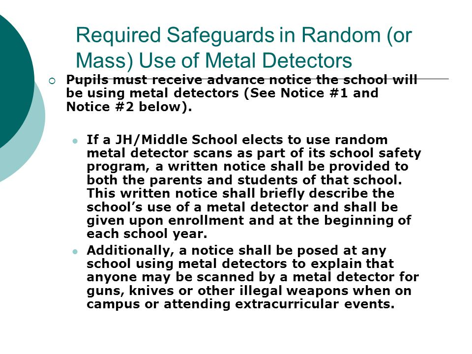 Three Ways Metal Detectors May Be Used  Individualized – Reasonable search based on individualized suspicion.