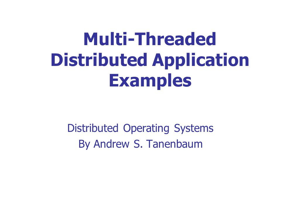 Multi-Threaded Distributed Application Examples Distributed Operating Systems By Andrew S.