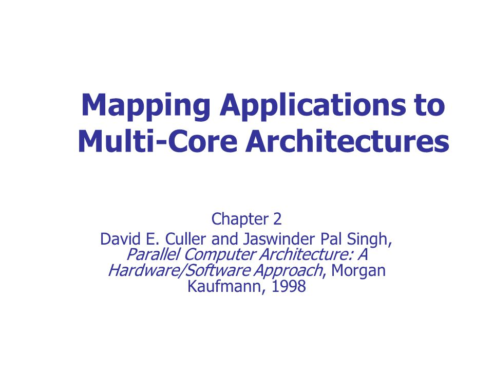Mapping Applications to Multi-Core Architectures Chapter 2 David E.