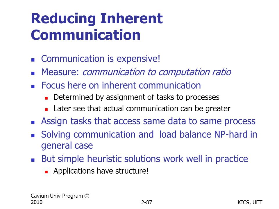 KICS, UET Cavium Univ Program © 20102-87 Reducing Inherent Communication Communication is expensive.