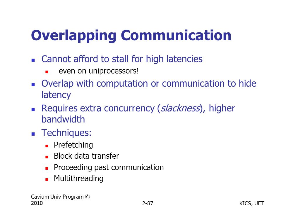 KICS, UET Cavium Univ Program © 20102-87 Overlapping Communication Cannot afford to stall for high latencies even on uniprocessors.