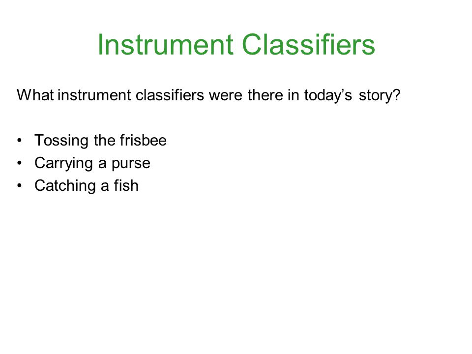 Instrument Classifiers What instrument classifiers were there in today's story.