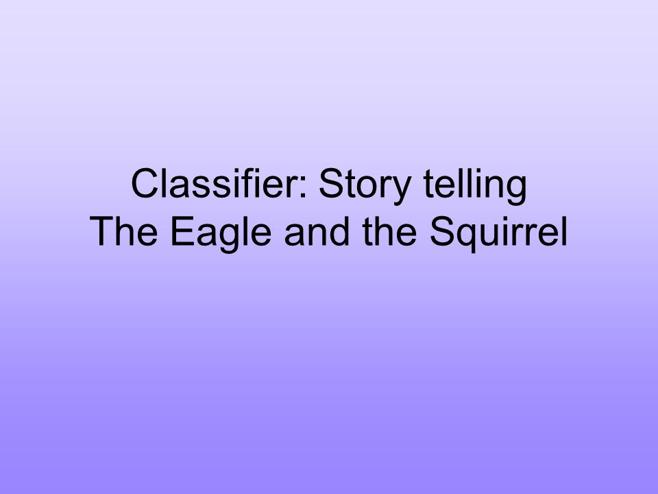 Classifier: Story telling The Eagle and the Squirrel
