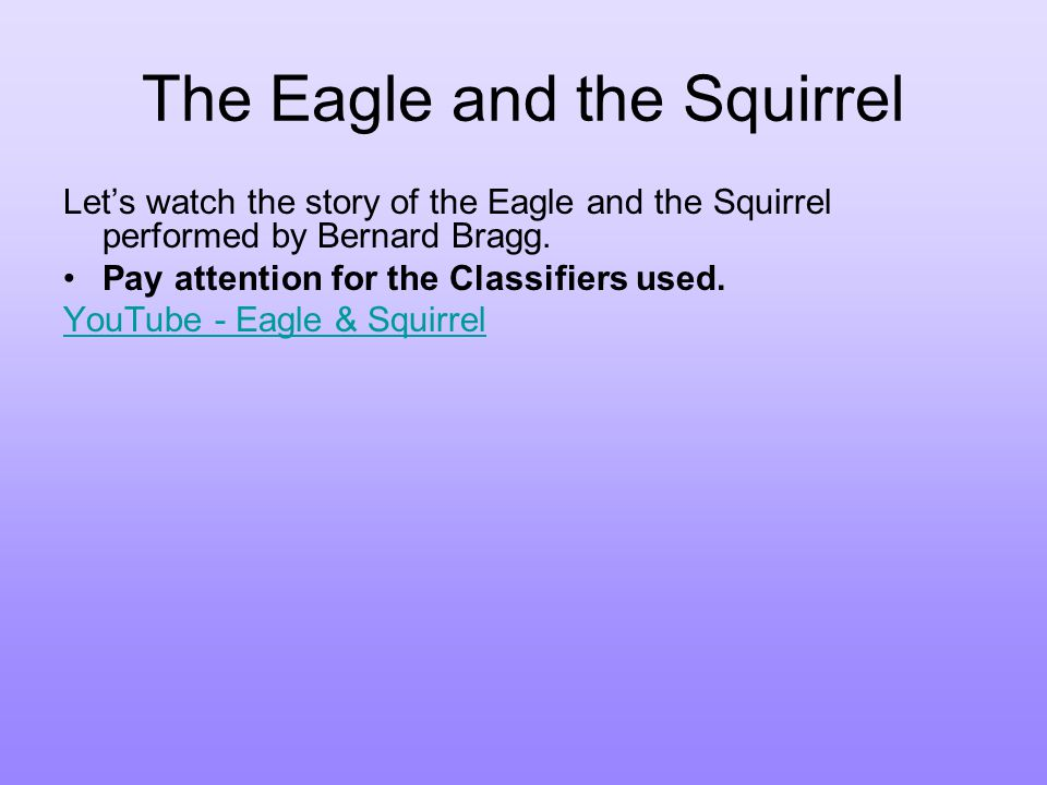 The Eagle and the Squirrel Let's watch the story of the Eagle and the Squirrel performed by Bernard Bragg.