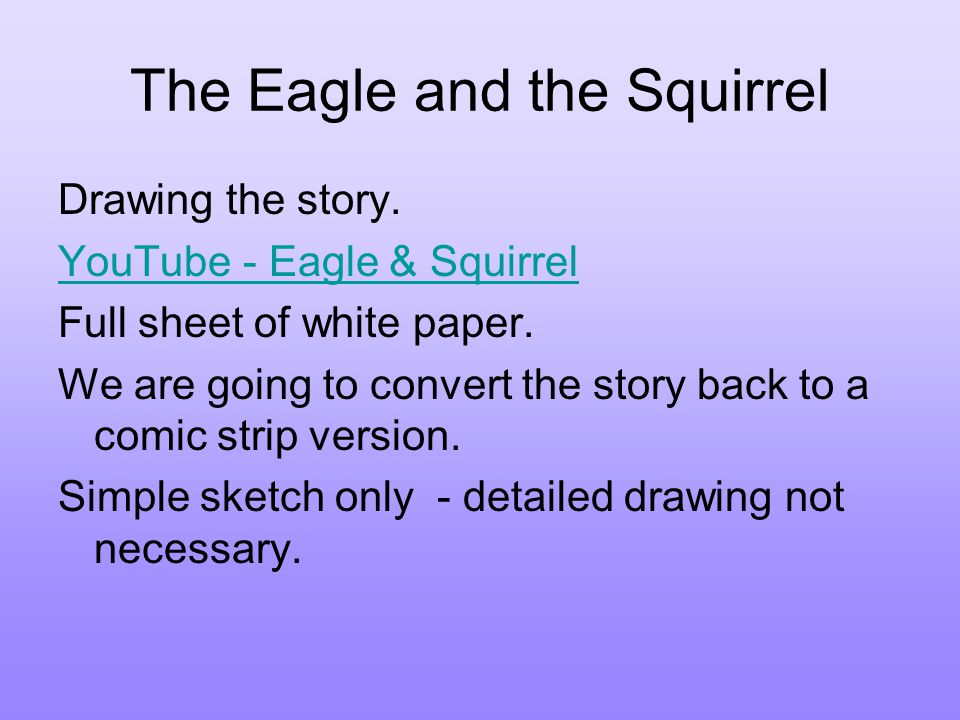 The Eagle and the Squirrel Drawing the story.YouTube - Eagle & Squirrel Full sheet of white paper.