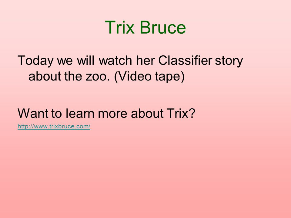 Trix Bruce Today we will watch her Classifier story about the zoo.