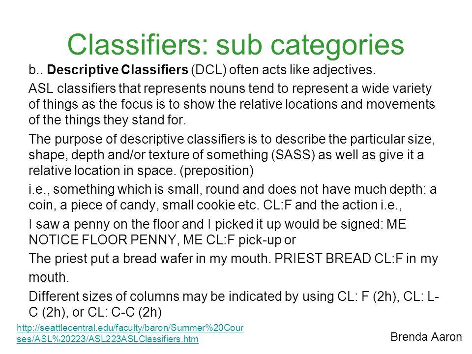 Classifiers: sub categories b..Descriptive Classifiers (DCL) often acts like adjectives.