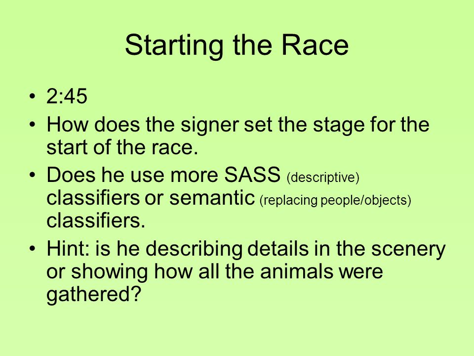 Starting the Race 2:45 How does the signer set the stage for the start of the race.