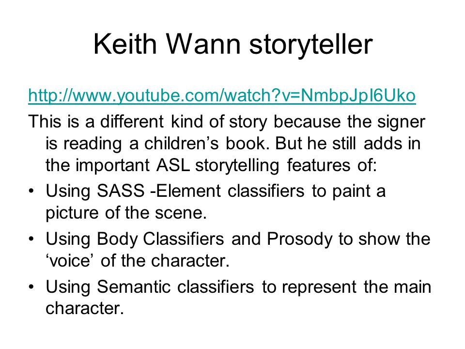 Keith Wann storyteller http://www.youtube.com/watch?v=NmbpJpI6Uko This is a different kind of story because the signer is reading a children's book.