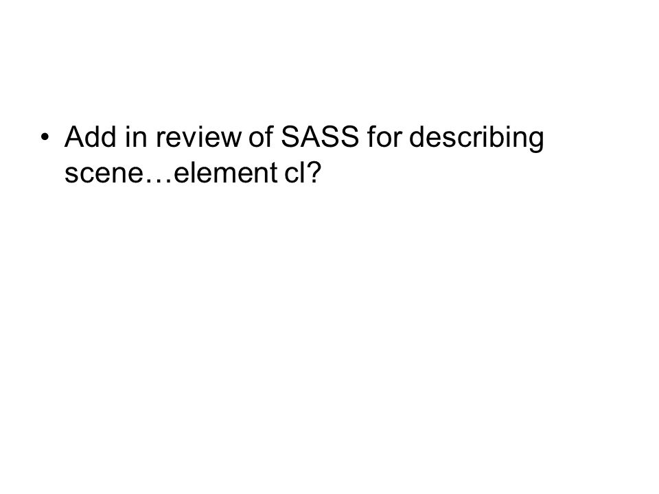 Add in review of SASS for describing scene…element cl?