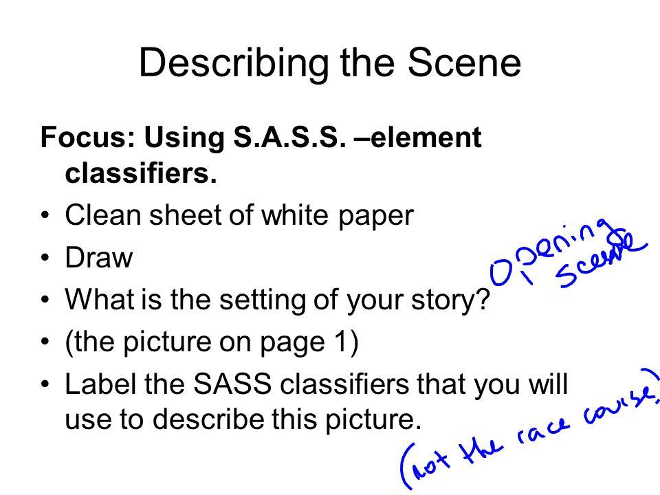 Describing the Scene Focus: Using S.A.S.S.–element classifiers.