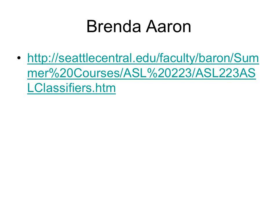 Brenda Aaron http://seattlecentral.edu/faculty/baron/Sum mer%20Courses/ASL%20223/ASL223AS LClassifiers.htmhttp://seattlecentral.edu/faculty/baron/Sum mer%20Courses/ASL%20223/ASL223AS LClassifiers.htm