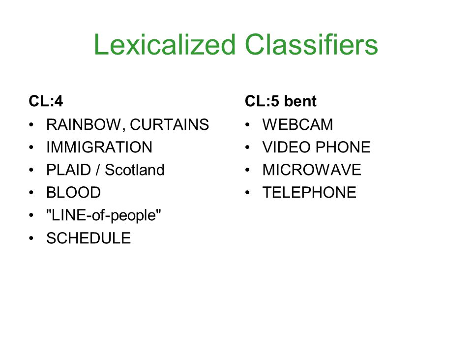 Lexicalized Classifiers CL:4 RAINBOW, CURTAINS IMMIGRATION PLAID / Scotland BLOOD LINE-of-people SCHEDULE CL:5 bent WEBCAM VIDEO PHONE MICROWAVE TELEPHONE