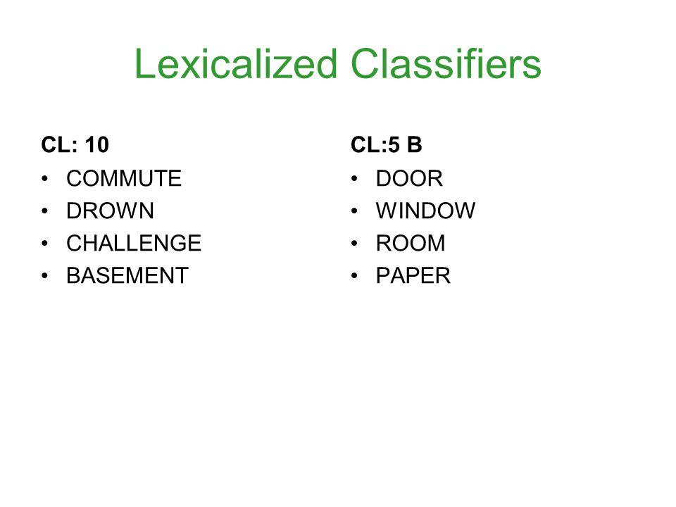 Lexicalized Classifiers CL: 10 COMMUTE DROWN CHALLENGE BASEMENT CL:5 B DOOR WINDOW ROOM PAPER