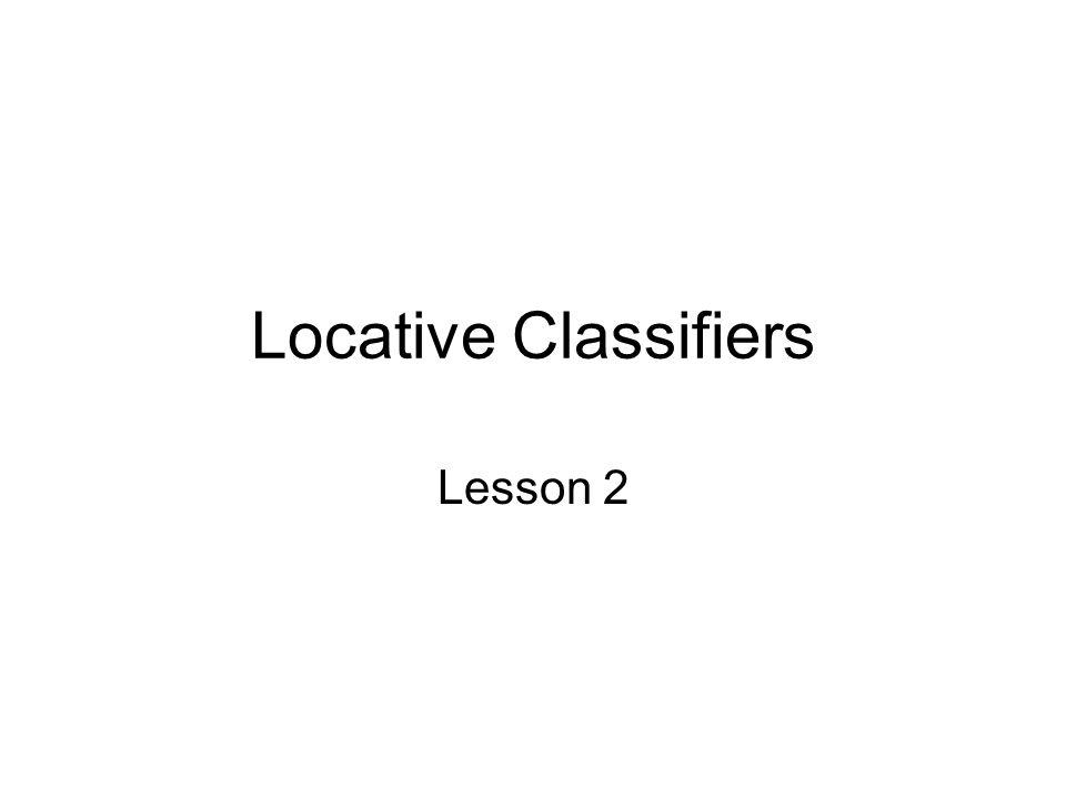 Locative Classifiers Lesson 2