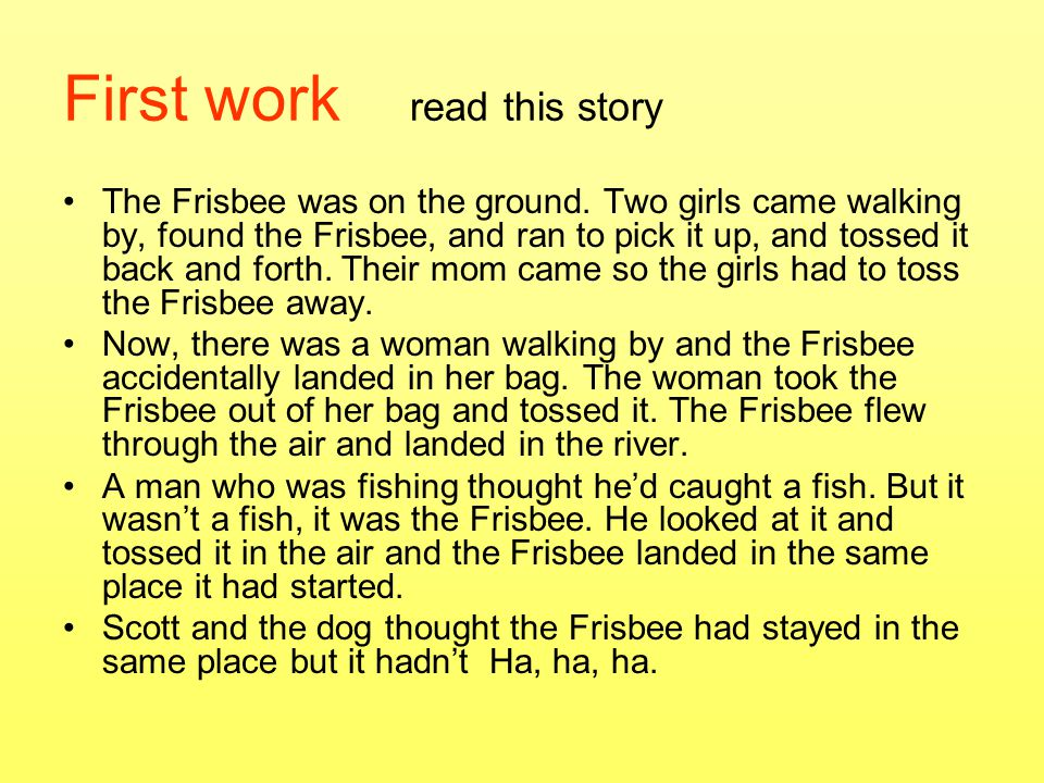 First work read this story The Frisbee was on the ground.