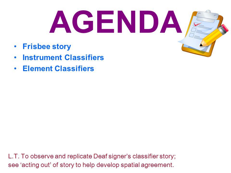 AGENDA Frisbee story Instrument Classifiers Element Classifiers L.T.