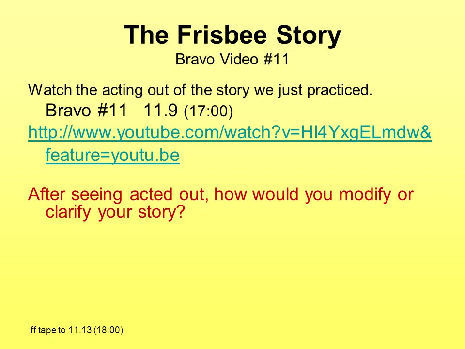 The Frisbee Story Bravo Video #11 Watch the acting out of the story we just practiced.