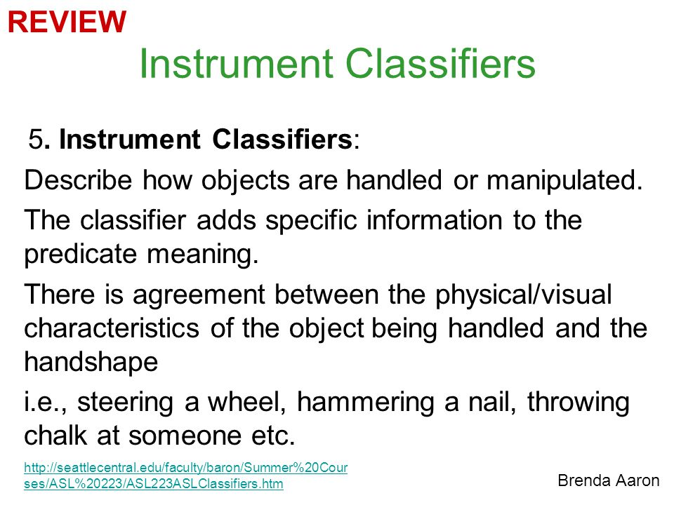 Instrument Classifiers 5.Instrument Classifiers: Describe how objects are handled or manipulated.