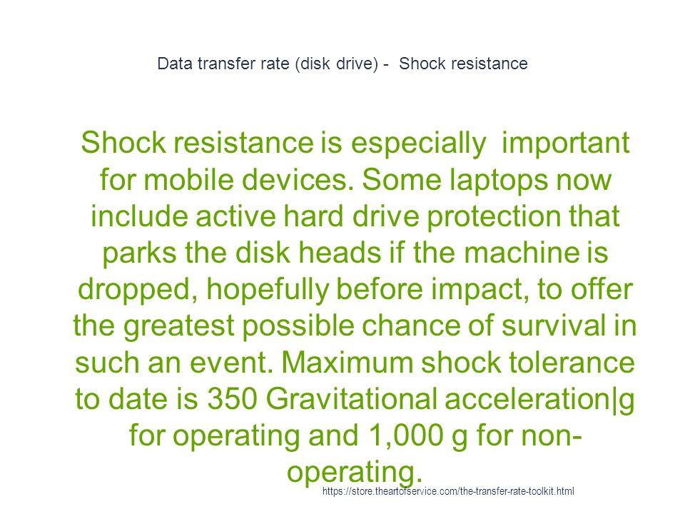 Data transfer rate (disk drive) - Shock resistance 1 Shock resistance is especially important for mobile devices.