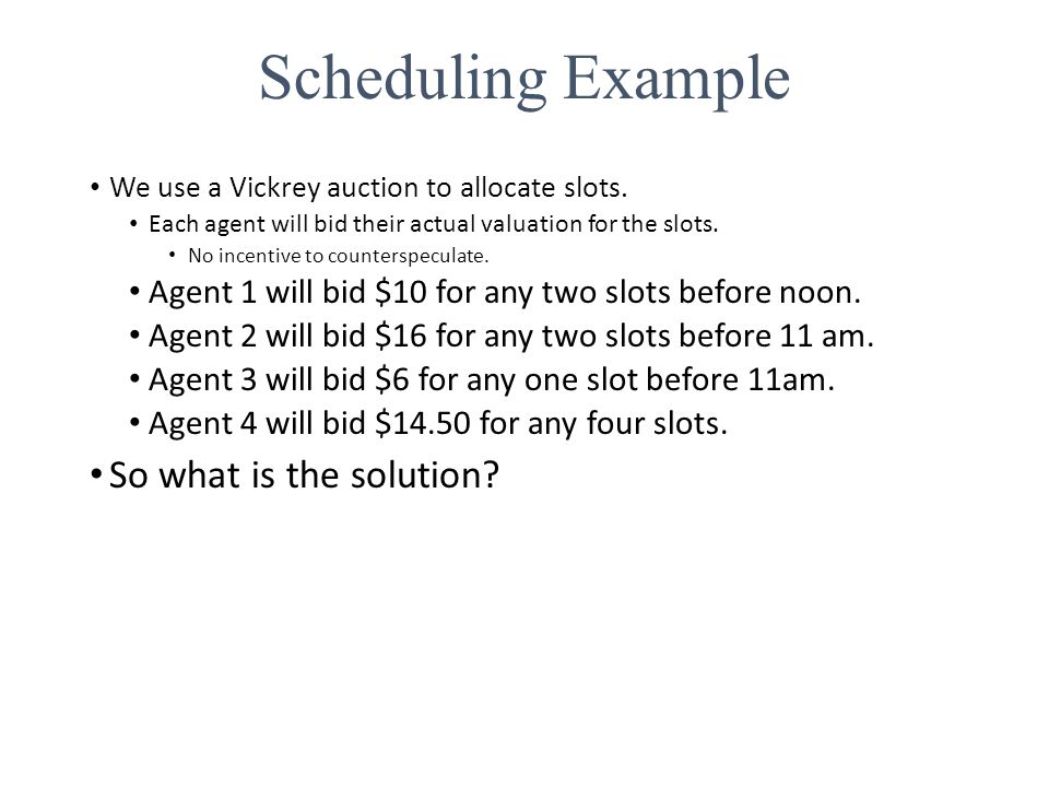 We use a Vickrey auction to allocate slots. Each agent will bid their actual valuation for the slots. No incentive to counterspeculate. Agent 1 will b