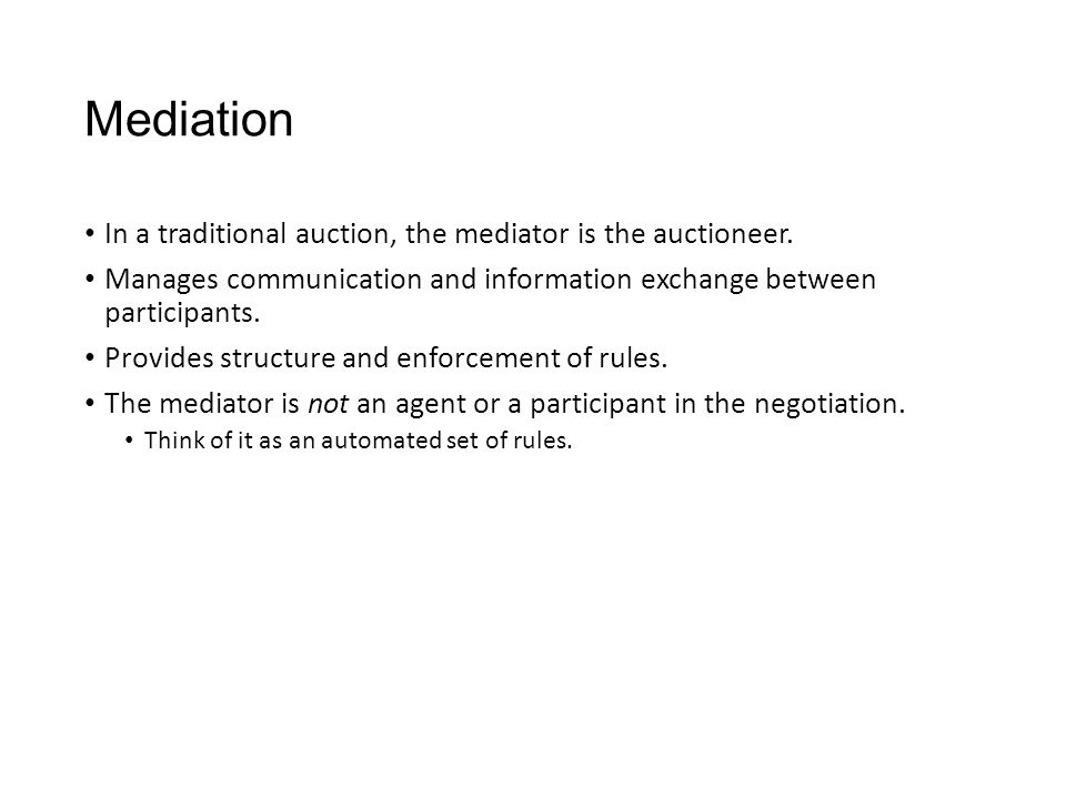 Mediation In a traditional auction, the mediator is the auctioneer.