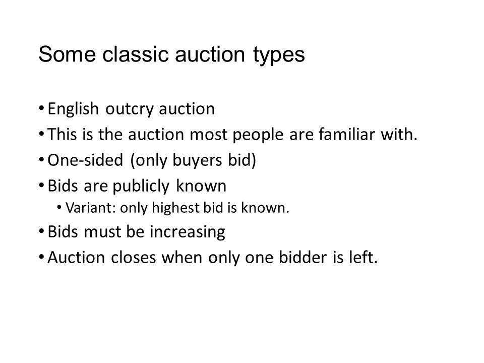 Some classic auction types English outcry auction This is the auction most people are familiar with.