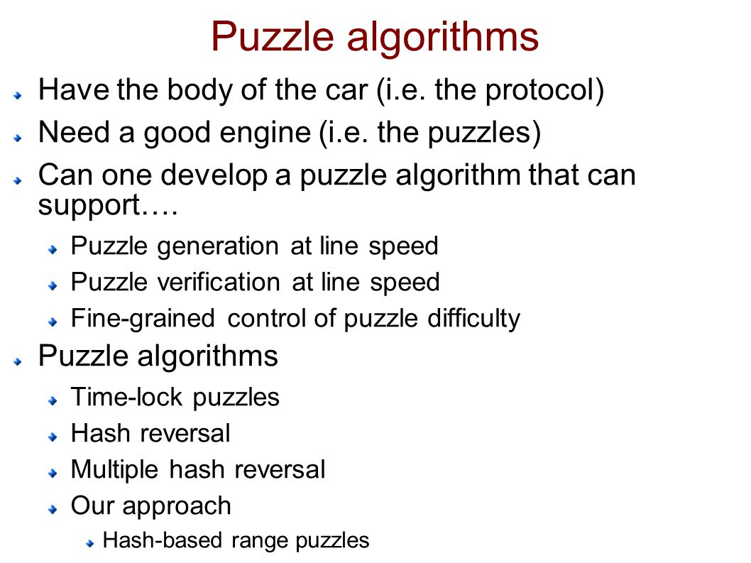 Puzzle algorithms Have the body of the car (i.e. the protocol) Need a good engine (i.e.