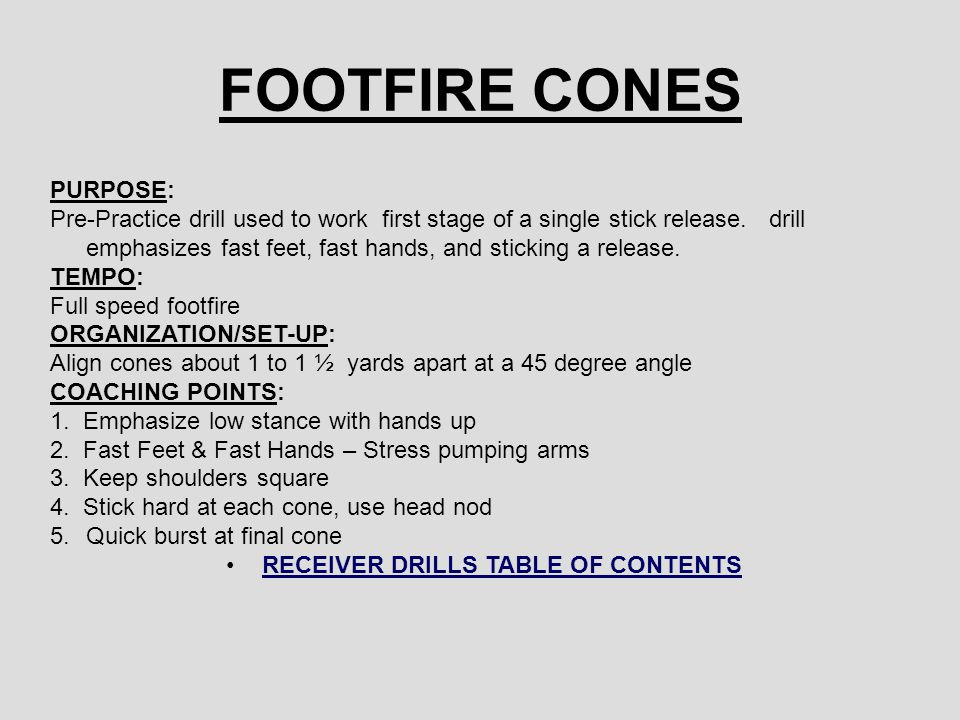 FOOTFIRE CONES PURPOSE: Pre-Practice drill used to work first stage of a single stick release. drill emphasizes fast feet, fast hands, and sticking a