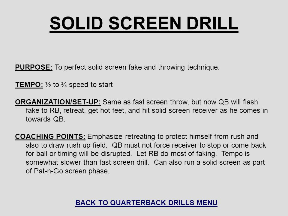 SOLID SCREEN DRILL PURPOSE: To perfect solid screen fake and throwing technique. TEMPO: ½ to ¾ speed to start ORGANIZATION/SET-UP: Same as fast screen