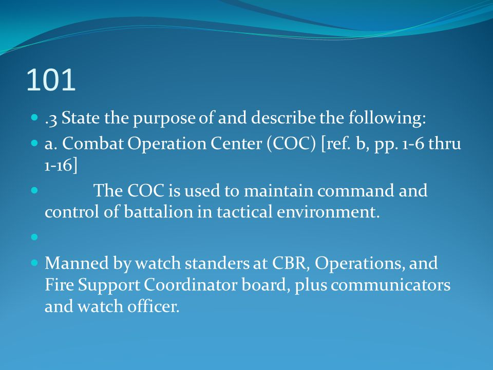 .3 State the purpose of and describe the following: a. Combat Operation Center (COC) [ref. b, pp. 1-6 thru 1-16] The COC is used to maintain command a