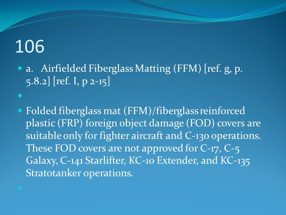 106 a. Airfielded Fiberglass Matting (FFM) [ref. g, p. 5.8.2] [ref. I, p 2-15] Folded fiberglass mat (FFM)/fiberglass reinforced plastic (FRP) foreign