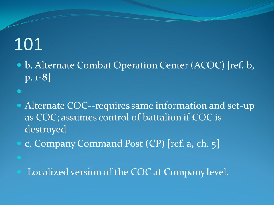 b. Alternate Combat Operation Center (ACOC) [ref. b, p. 1-8] Alternate COC--requires same information and set-up as COC; assumes control of battalion
