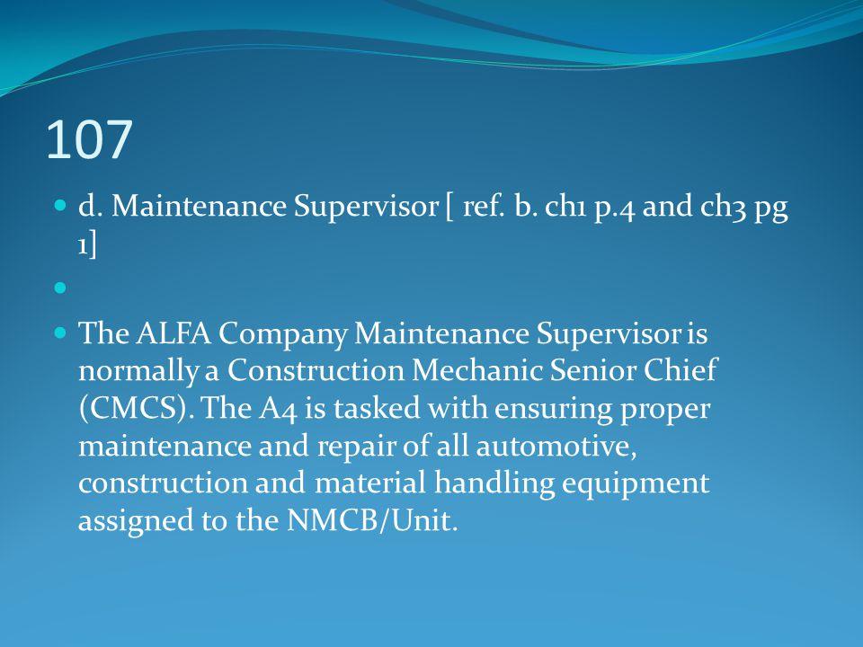 107 d. Maintenance Supervisor [ ref. b. ch1 p.4 and ch3 pg 1] The ALFA Company Maintenance Supervisor is normally a Construction Mechanic Senior Chief