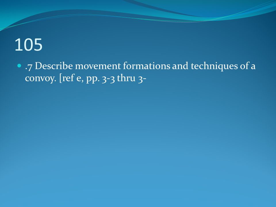 105.7 Describe movement formations and techniques of a convoy. [ref e, pp. 3-3 thru 3-