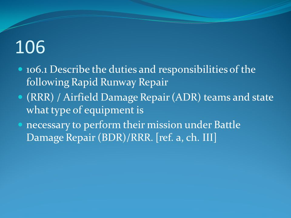 106 106.1 Describe the duties and responsibilities of the following Rapid Runway Repair (RRR) / Airfield Damage Repair (ADR) teams and state what type