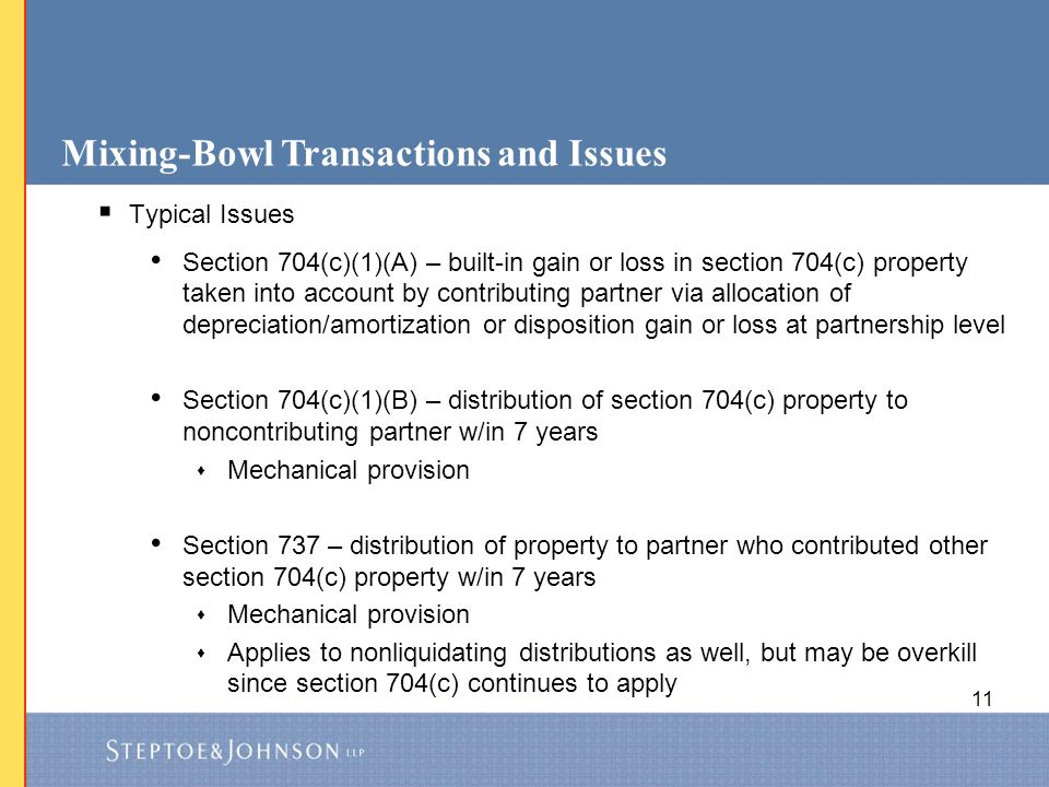 11 Mixing-Bowl Transactions and Issues  Typical Issues Section 704(c)(1)(A) – built-in gain or loss in section 704(c) property taken into account by