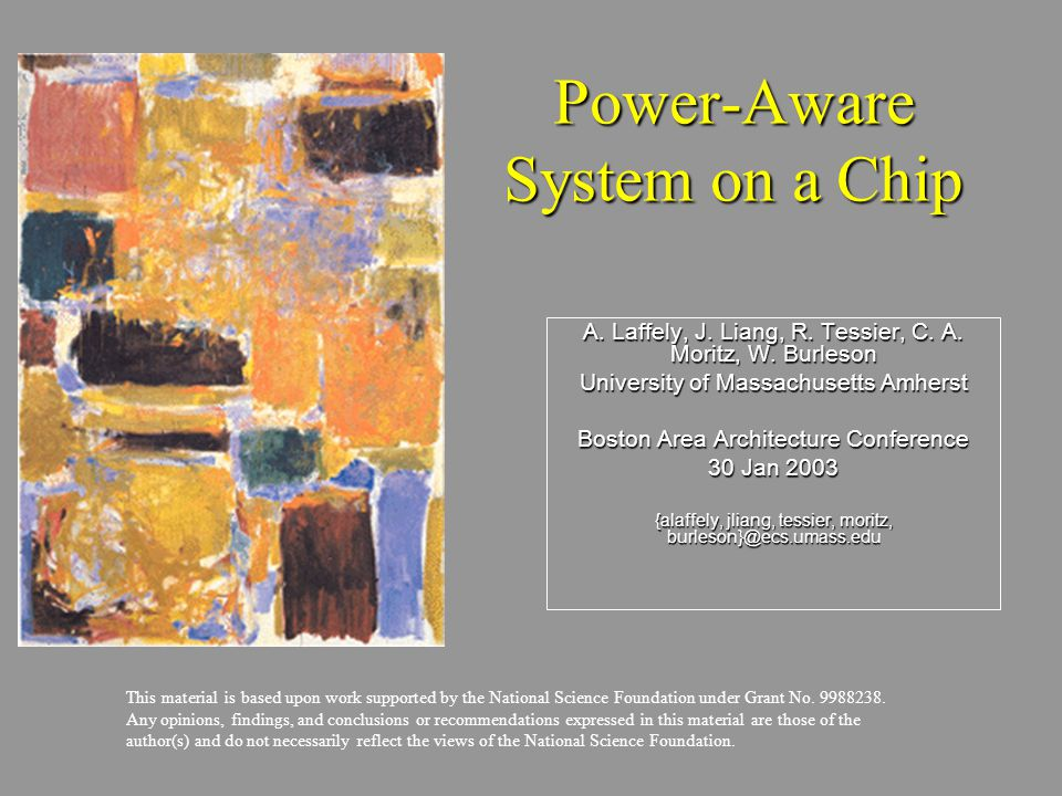 Power-Aware System on a Chip A. Laffely, J. Liang, R. Tessier, C. A. Moritz, W. Burleson University of Massachusetts Amherst Boston Area Architecture