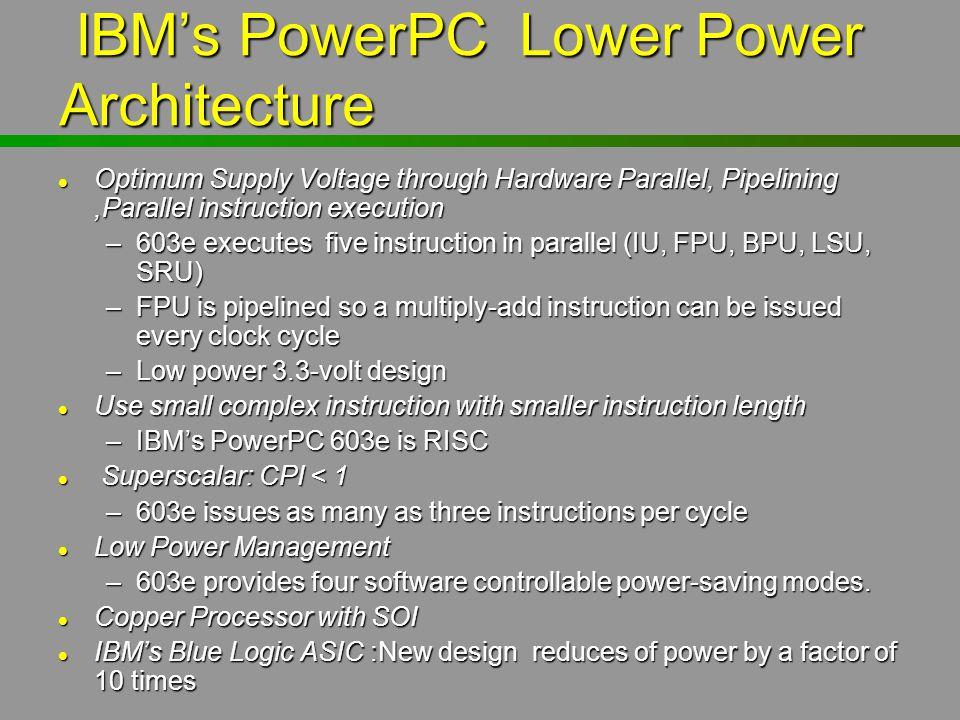 IBM's PowerPC Lower Power Architecture IBM's PowerPC Lower Power Architecture l Optimum Supply Voltage through Hardware Parallel, Pipelining,Parallel