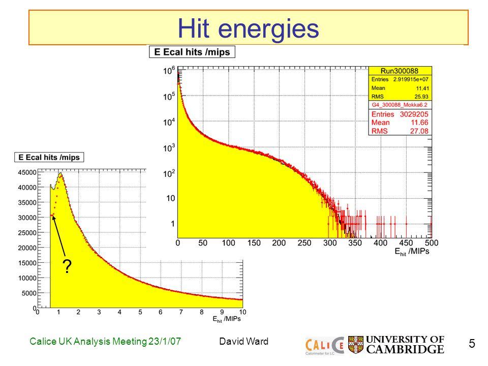 5 Calice UK Analysis Meeting 23/1/07David Ward Hit energies