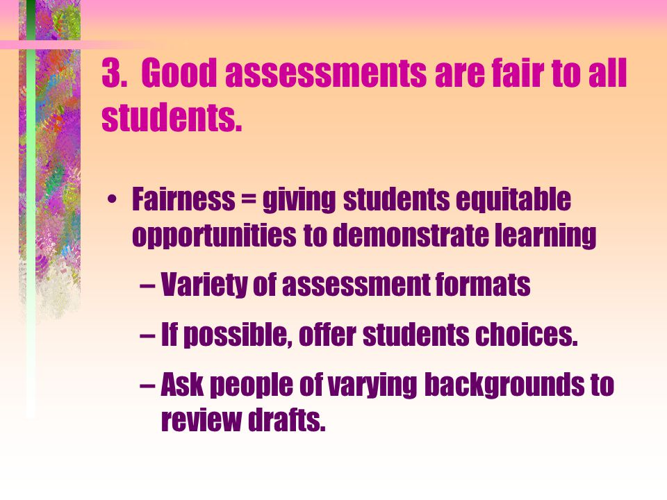 3. Good assessments are fair to all students.