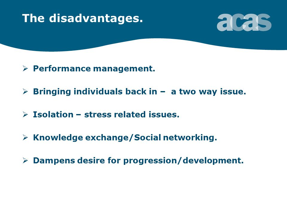 The disadvantages.  Performance management.  Bringing individuals back in – a two way issue.