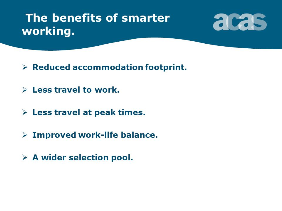 The benefits of smarter working.  Reduced accommodation footprint.