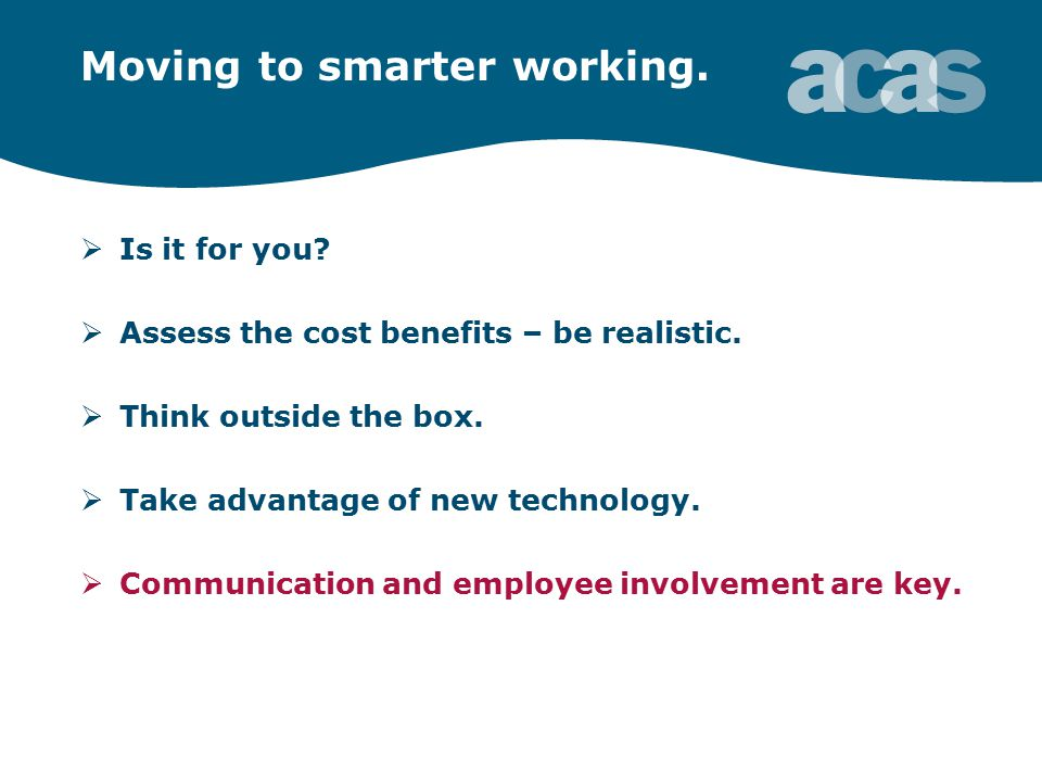 Moving to smarter working.  Is it for you.  Assess the cost benefits – be realistic.