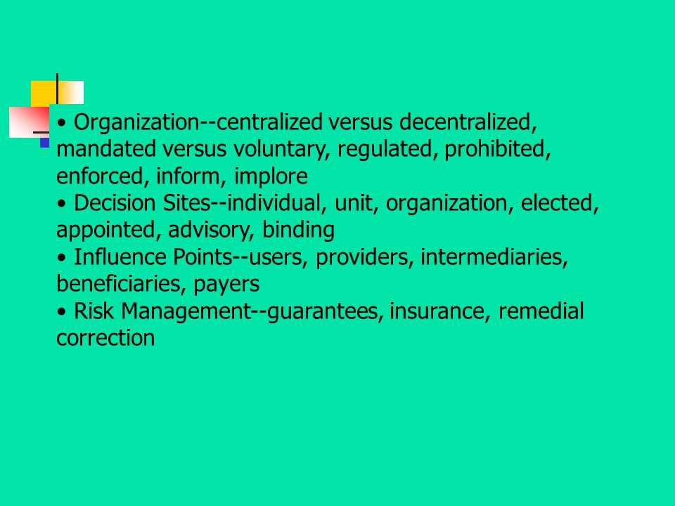 Organization--centralized versus decentralized, mandated versus voluntary, regulated, prohibited, enforced, inform, implore Decision Sites--individual