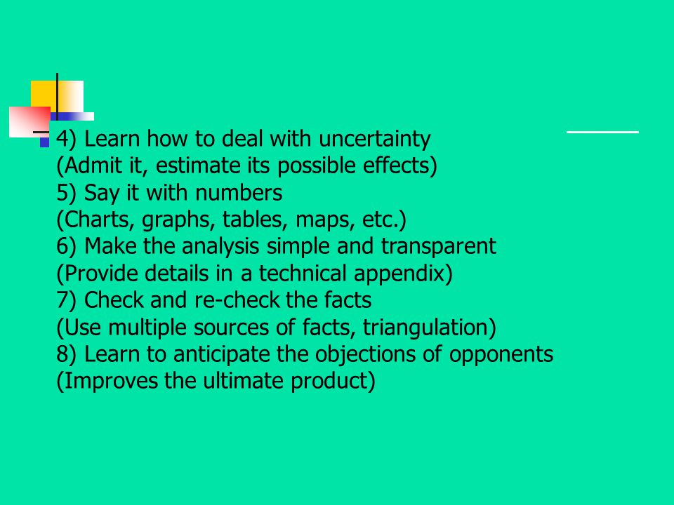 4) Learn how to deal with uncertainty (Admit it, estimate its possible effects) 5) Say it with numbers (Charts, graphs, tables, maps, etc.) 6) Make th