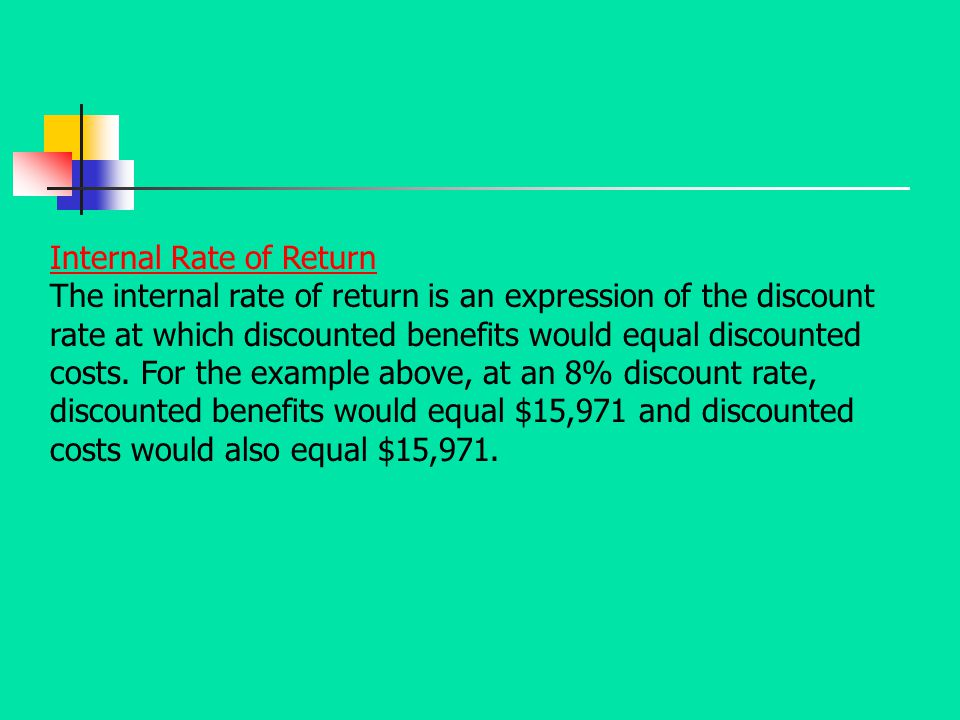 Internal Rate of Return The internal rate of return is an expression of the discount rate at which discounted benefits would equal discounted costs. F